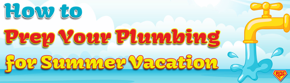 prep plumbing for summer vacation